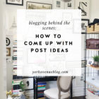 Blogging BTS: How I Come Up with Post Ideas