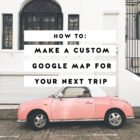 10 Step Tutorial to Make a Custom Google Map for Your Next Trip